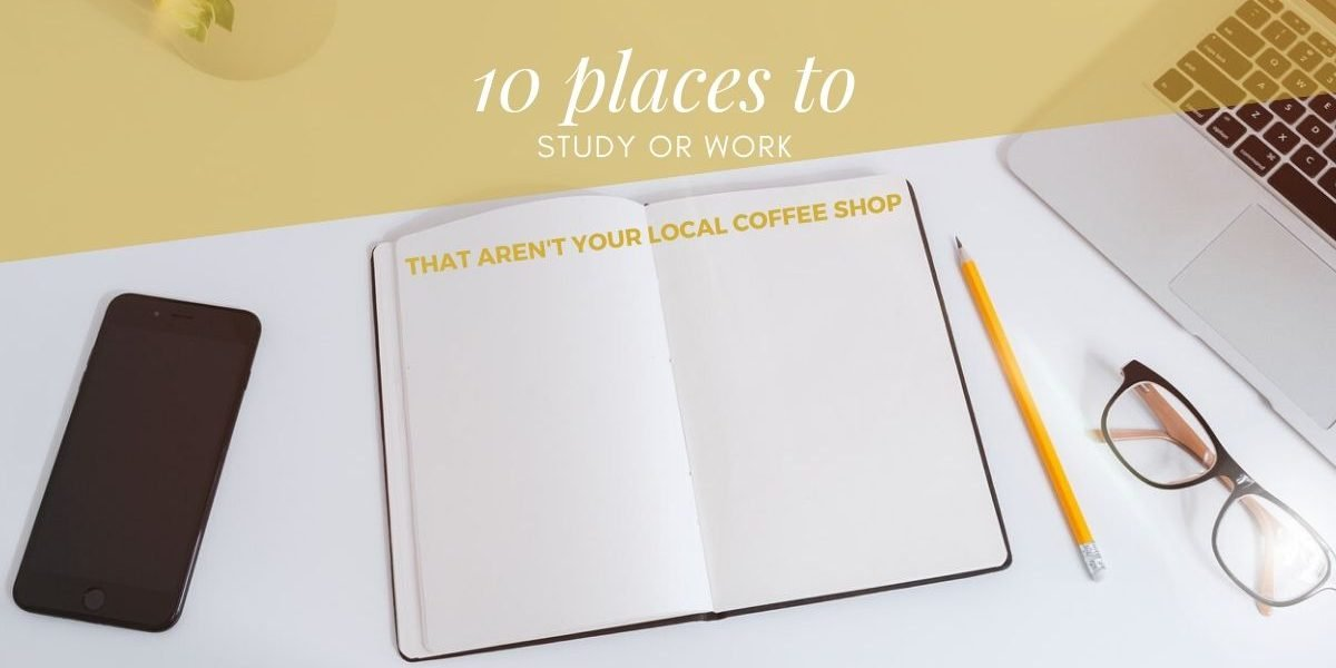 10 Places to Study or Work that aren't a nearby Coffee Shop