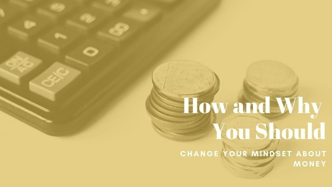 How and Why You Should Change Your Mindset About Money