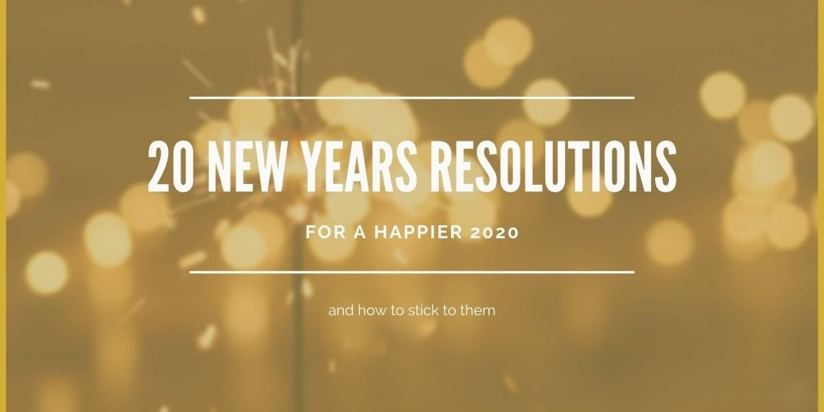 20 New Year's Resolutions for a Happier 2020 (and how to stick to them)