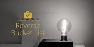 4 reasons to create a reverse bucket list