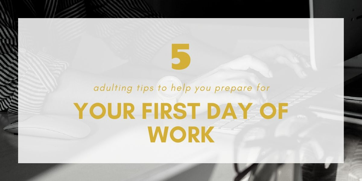 5 Adulting Tips to Help You Prepare for Your First Day of Work