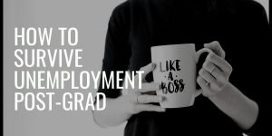 How to survive unemployment post-grad