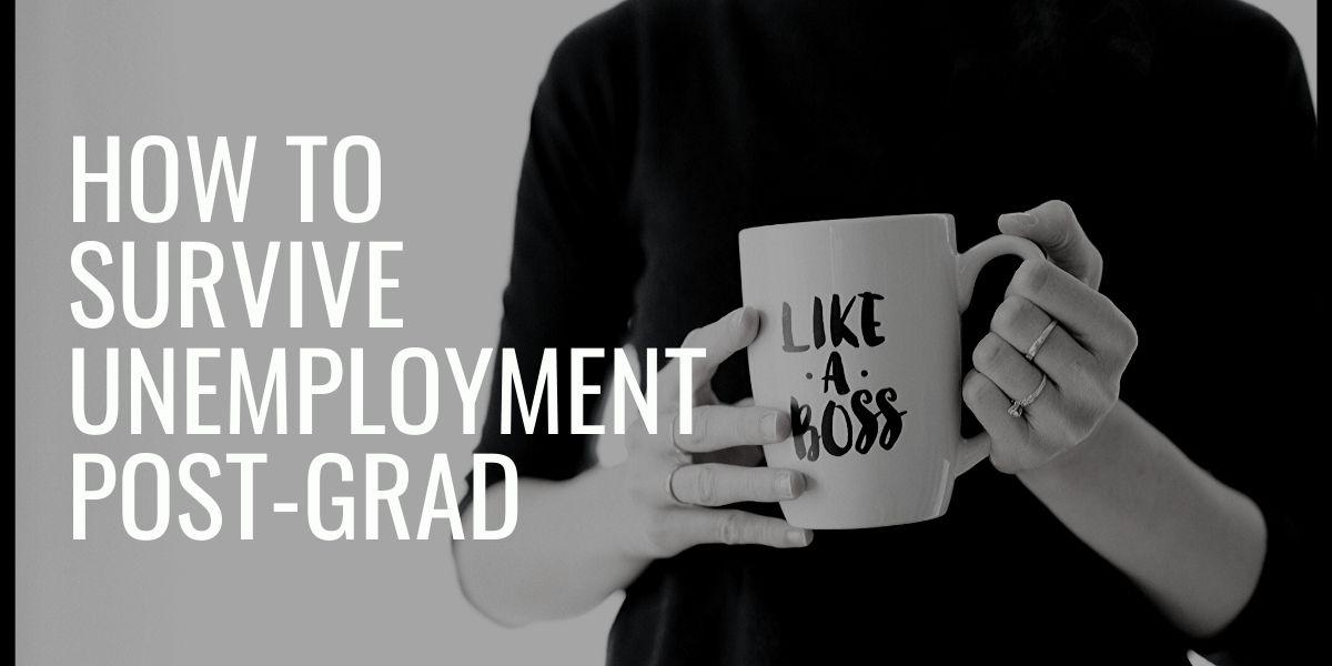 How to Survive Unemployment Post-Grad