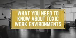 What entry-level employees and young professionals need to know about toxic work environments