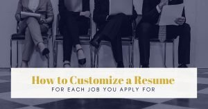 how to customize a resume for each job you apply for