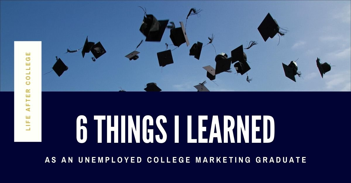 6 things I learned as an unemployed college marketing graduate