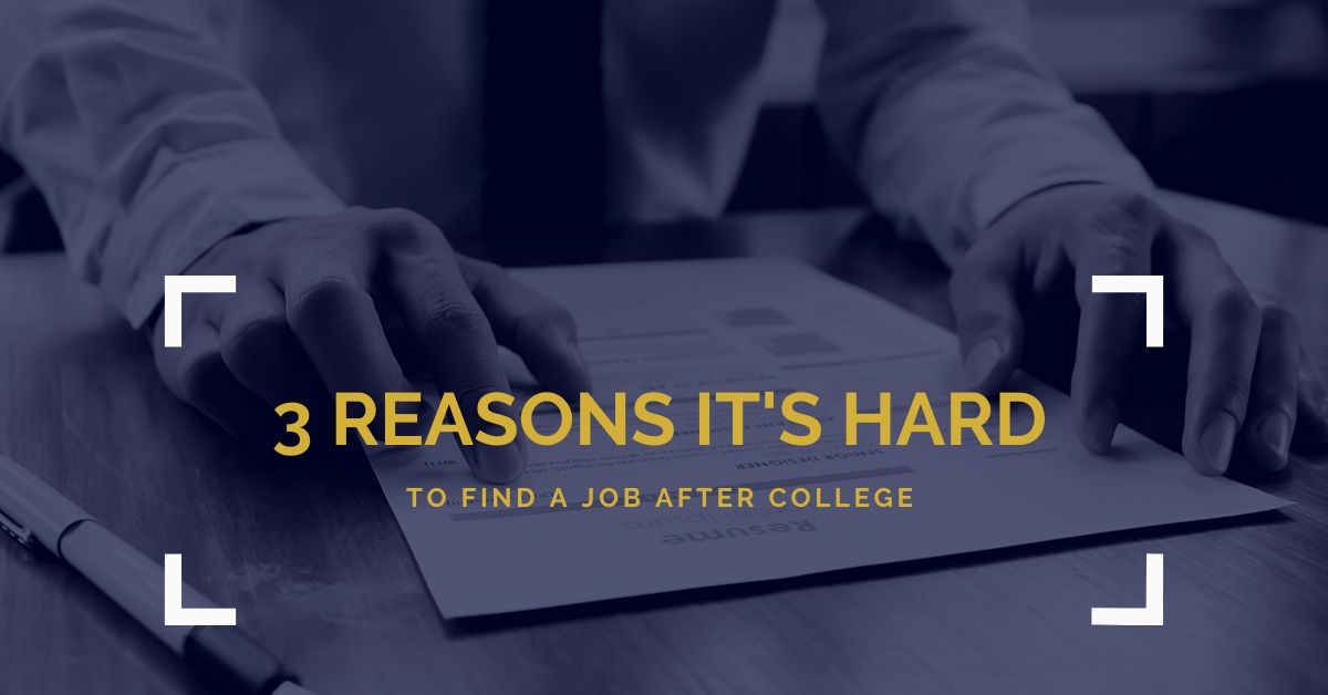 Three reasons it's hard to find a job out of college