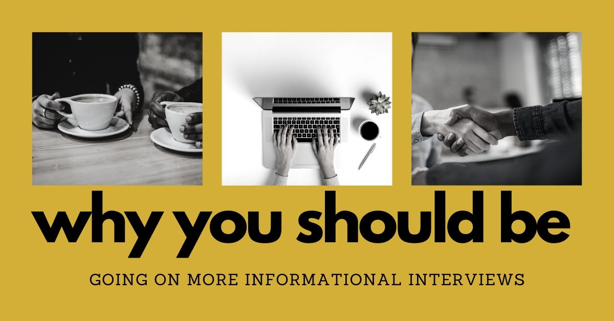 Why are informational interviews important to your job search?