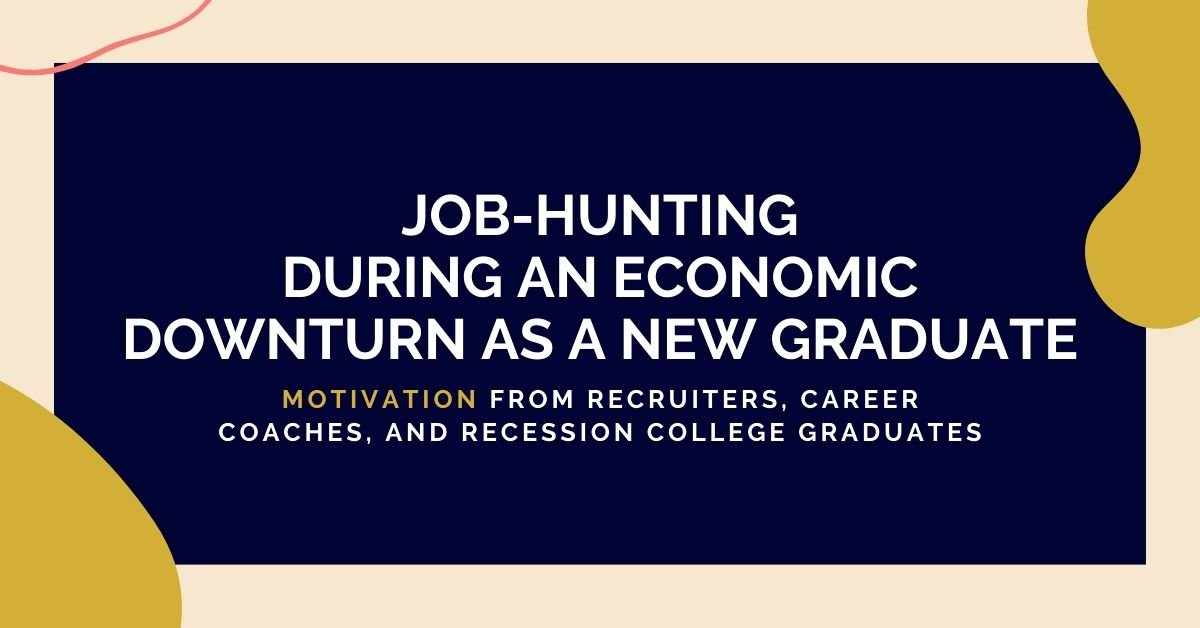 Job-hunting during an economic downturn as a new graduate — Motivation from recruiters, career coaches, and recession college graduates