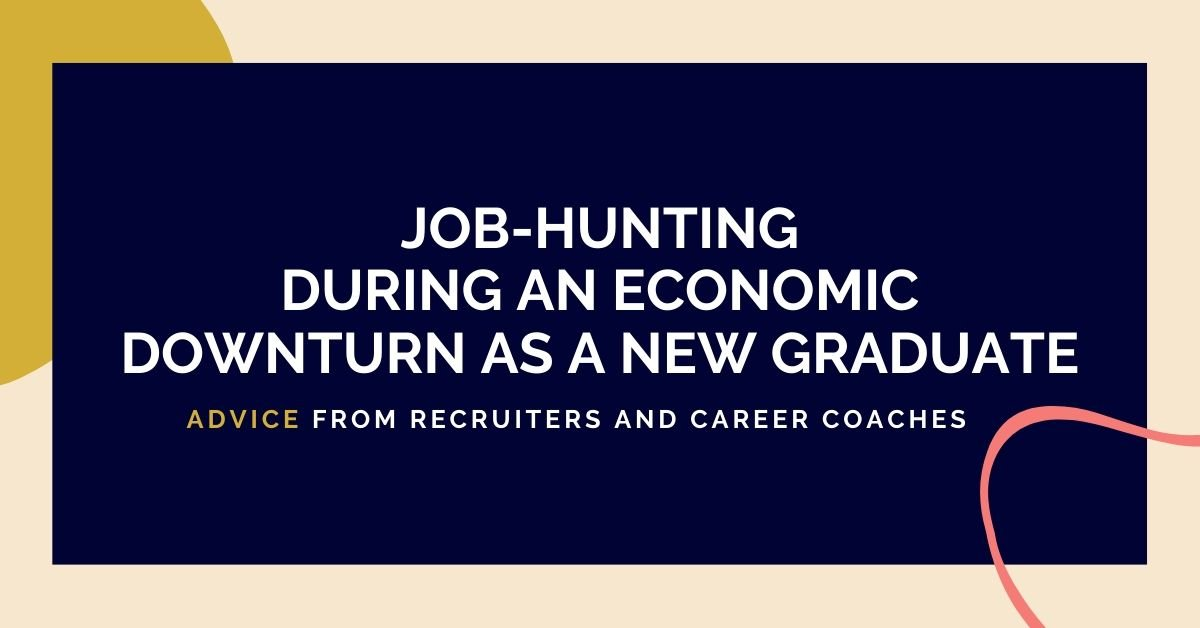Job-Hunting during an economic downturn as a new graduate — Advice from recruiters and career coaches