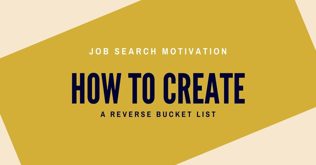 How to create a reverse bucket list for job search motivation